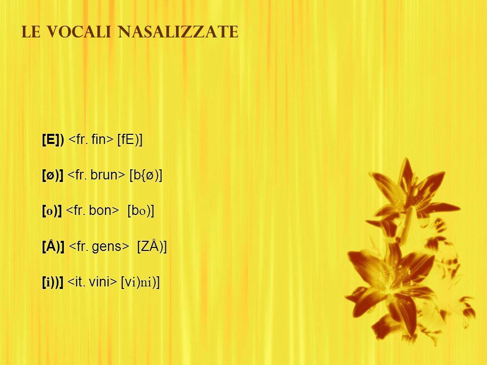 Le vocali nasalizzate [E]) <fr. fin> [fE)]